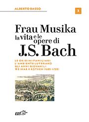 Frau Musika. La vita e le opere di J. S. Bach 1