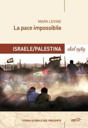 La pace impossibile. Israele/Palestina dal 1989
